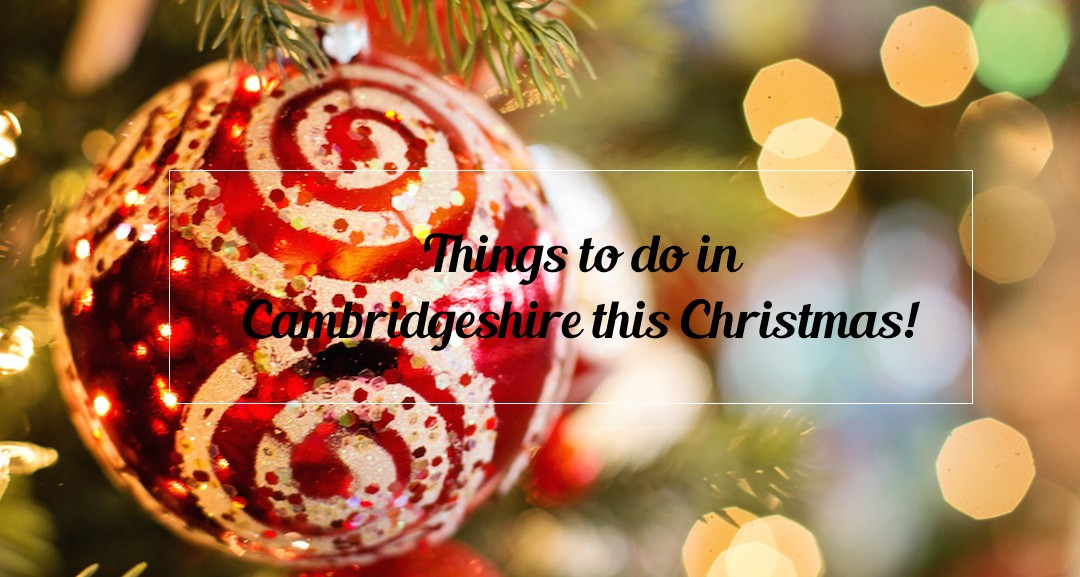 Things to do in Cambridgeshire this Christmas